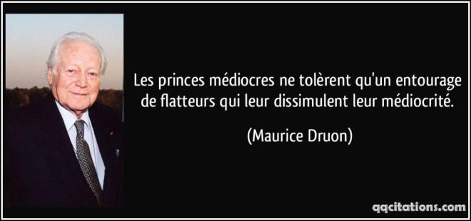 quote-les-princes-mediocres-ne-tolerent-qu-un-entourage-de-flatteurs-qui-leur-dissimulent-leur-maurice-druon-101726